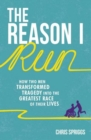The Reason I Run : How Two Men Transformed Tragedy into the Greatest Race of Their Lives - Book