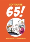 So You're 65! : A Handbook for the Newly Creaky - Book
