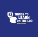 52 Things to Learn on the Loo : Things to Teach Yourself While You Self-Isolate - Book