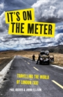 It's on the Meter : One Taxi, Three Mates and 43,000 Miles of Misadventures around the World - Book