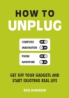 How to Unplug : Get Off Your Gadgets and Start Enjoying Real Life - Book