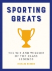 Sporting Greats : The Wit and Wisdom of Top-Class Legends - Book
