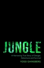 Jungle : A Harrowing True Story of Adventure, Danger and Survival - Book