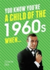 You Know You're a Child of the 1960s When... - Book