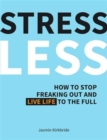Stress Less : How to Stop Freaking Out and Live Life to the Full - Book