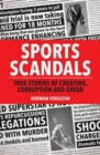 Sports Scandals : True Stories of Cheating, Corruption and Greed - Book