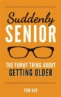 Suddenly Senior : The Funny Thing About Getting Older - Book