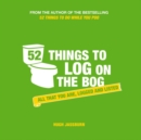 52 Things to Log on the Bog : All That You are, Logged and Listed - Book