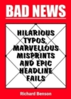 Bad News : Hilarious Typos, Marvellous Misprints and Epic Headline Fails - Book