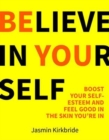 Believe in Yourself : Boost Your Self-Esteem and Feel Good in the Skin You're In - Book