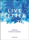 Live Better : A Book of Spiritual Guidance - Book
