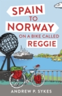 Spain to Norway on a Bike Called Reggie - Book