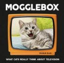 Mogglebox : What Cats Really Think About Television - Book