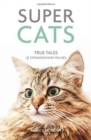 Super Cats : True Tales of Extraordinary Felines - Book