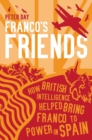 Franco's Friends : How British Intelligence Helped Bring Franco to Power in Spain - eBook