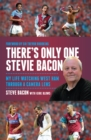 There's Only One Stevie Bacon : My Life Watching West Ham Through a Camera Lens - eBook