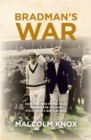Bradman's War : How the 1948 Invincibles Turned the Cricket Pitch into a Battle Field - eBook