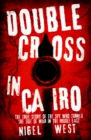 Double Cross in Cairo : The True Story of the Spy Who Turned the Tide of War in the Middle East - eBook