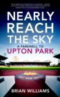 Nearly Reach the Sky : A Farewell to Upton Park - eBook