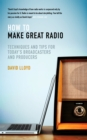 How to Make Great Radio : Techniques and Tips for Today's Broadcasters and Producers - eBook