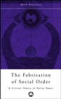 The Fabrication of Social Order : A Critical Theory of Police Power - eBook