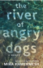 The River of Angry Dogs : A Memoir - eBook