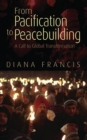 From Pacification to Peacebuilding : A Call to Global Transformation - eBook