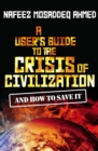 A User's Guide to the Crisis of Civilization : And How to Save It - eBook