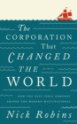 The Corporation That Changed the World : How the East India Company Shaped the Modern Multinational - eBook