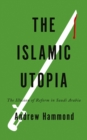 The Islamic Utopia : The Illusion of Reform in Saudi Arabia - eBook