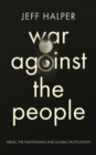 War Against the People : Israel, the Palestinians and Global Pacification - eBook