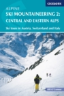 Alpine Ski Mountaineering Vol 2 - Central and Eastern Alps : Ski tours in Austria, Switzerland and Italy - eBook
