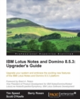 IBM Lotus Notes and Domino 8.5.3: Upgrader's Guide - eBook