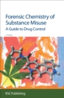 Forensic Chemistry of Substance Misuse : A Guide to Drug Control - eBook
