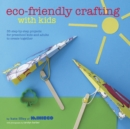 Eco-Friendly Crafting With Kids : 35 step-by-step projects for preschool kids and adults to create together - eBook