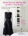 Practical Princess Perfect Wardrobe : Declutter and re-jig your closet to transform your life - eBook