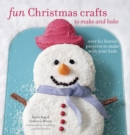 Fun Christmas Crafts to Make and Bake : Over 60 festive projects to make with your kids - eBook