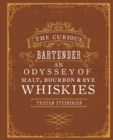 The Curious Bartender: An Odyssey of Malt, Bourbon & Rye Whiskies - Book
