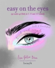 Easy on the Eyes : Eye Make-Up Looks in 5, 15 and 30 Minutes - Book