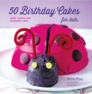 50 Birthday Cakes for Kids : Quick, Creative and Achievable Cakes - Book