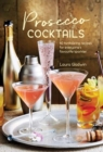 Prosecco Cocktails : 40 Tantalizing Recipes for Everyone's Favourite Sparkler - Book