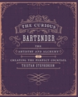 The Curious Bartender : The artistry and alchemy of creating the perfect cocktail - eBook