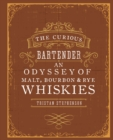 The Curious Bartender: An Odyssey of Malt, Bourbon & Rye Whiskies - eBook