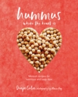 Hummus where the heart is : Moreish Vegan Recipes for Nutritious and Tasty Dips - Book
