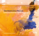 Tate Watercolour Manual: Lessons from the Great Masters - Book