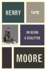 Henry Moore: On Being a Sculptor - eBook