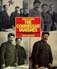 Commissar Vanishes, The:The Falsification of Photographs and Art : The Falsification of Photographs and Art in Stalin s Russia New Edition - Book