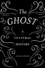 The Ghost : A Cultural History - Book