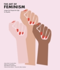 The Art of Feminism : Images that Shaped the Fight for Equality - Book