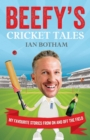 Beefy's Cricket Tales : My Favourite Stories from On and Off the Field - Book